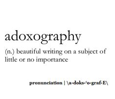 adoxography (pinned from https://www.facebook.com/thispageisaboutwords )