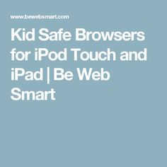 Kid Safe Browsers for iPod Touch and iPad | Be Web Smart