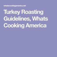 Turkey Roasting Guidelines, Whats Cooking America