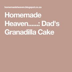 Homemade Heaven......: Dad's Granadilla Cake