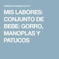 MIS LABORES: CONJUNTO DE BEBE: GORRO, MANOPLAS Y PATUCOS