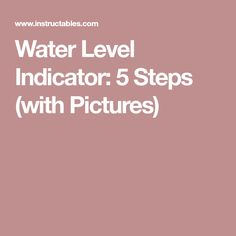 Water Level Indicator: 5 Steps (with Pictures)