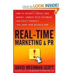 Real-Time Marketing and PR: How to Instantly Engage Your Market, Connect with Customers, and Create Products That Grow Your Business Now: Amazon.co.uk: David Meerman Scott: Books