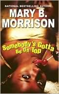 Somebody's Gotta Be On Top  by Mary B. Morrison