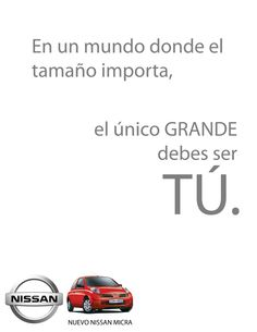Este aviso busca introducir en el mercado el nuevo Nissan Micra, buscando engrandecer el ego de quien lo compre, a pesar del tamaño compacto del carro.  This ad for the new Nissan Micra, wants to rise up the car's owner ego, regarless of the small size of the car.