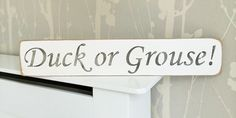 Duck or Grouse! Sign £15.00 - Signs & Plaques - Home Austin Sloan ...