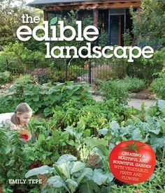 The Edible Landscape by Emily Tepe - learn how to grow fruits and vegetables in your decorative perennial gardens