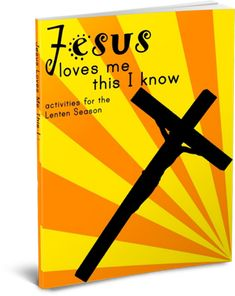 Starts Feb 13!  Jesus Loves Me This I Know: Activities for the Lenten Season