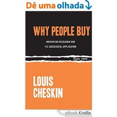 Why People Buy: Motivation Research and Its Successful Application (Rebel Reads) eBook: Louis Cheskin: Amazon.com.br: Loja Kindle