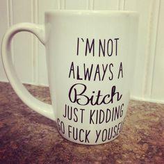 I'm+not+always+a+bitch+coffee+mug+by+MagnoliaBlissShop+on+Etsy,+$10.00