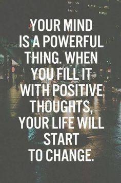 """""""Sua mente é poderosa. Quando você a encher com pensamentos positivos, sua vida começará a mudar."""""""