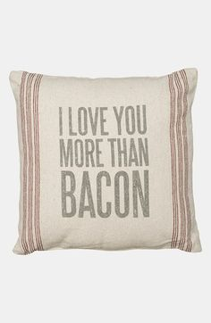 "I can make this into an old sign,but it will say ""I love you more than bacon, just don't make me prove it"". .......d."