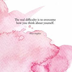 The real difficulty is to overcome how you think about yourself.