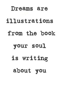 dreams are illustrations from the book your soul is writing about you.