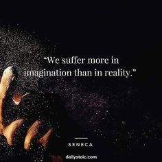 We #suffer more in #imagination than in #reality. - #Seneca #dailystoic