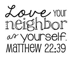 Matthew 2239 Love your neighbor as yourself  by sweetleighmama, $12.99