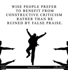 Wise people prefer to benefit from constructive #criticism rather than be ruined by false #praise.