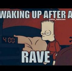 Waking up after a rave