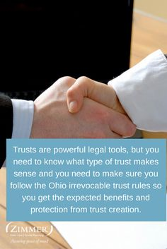 Trusts are powerful legal tools, but you need to know what type of trust makes sense and you need to make sure you follow the Ohio irrevocable trust rules so you get the expected benefits and protection from trust creation.