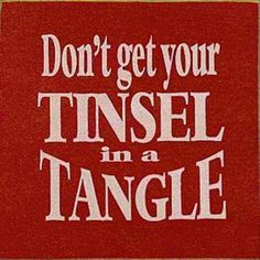 Funny Christmas Quote:  Don't Get Your Tinsel In A Tangle