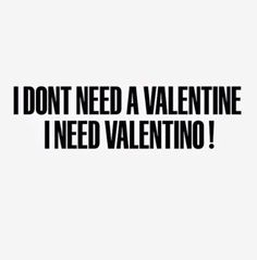 Already have my life long Valentine. I'll take a Valentino ❤️