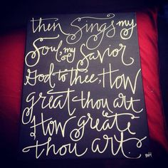 How Great Thou Art on 16x20 by BiblebyHand on Etsy, $19.00