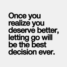 Once you realize you deserve better, letting go will be the best decision ever. Once you realize you deserve better, letting go will be the best decision ever. Best Inspirational Quotes, Inspiring Quotes About Life, Great Quotes, Quotes To Live By, Motivational Quotes, Words Quotes, Wise Words, Me Quotes, Sayings