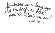 """The Apocryphal Twain: """"Kindness is language the deaf can hear."""""""