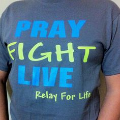 """Relay For Life @Jodi Josey cute shirt saying idea for the knock outs. but we could do """"PRAY FIGHT CURE"""""""