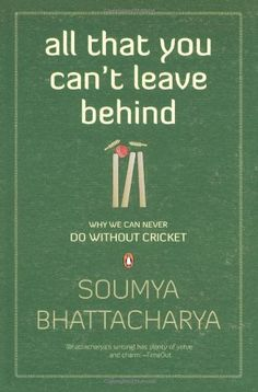Book: All That You Can'T Leave Behind: Why We Can Never Do Without Cricket