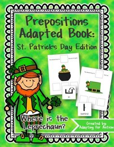 This 10 page adapted book focuses on spatial concepts using a funny leprechaun and is perfect for the month of March and St. Patrick's Day.  Students choose the correct preposition based on the picture:The leprechaun is _____ the horseshoe. *next toThe leprechaun is _____ the shamrocks. *betweenI recently updated the file (4/4/15) to include worksheets to add a writing component to the book.