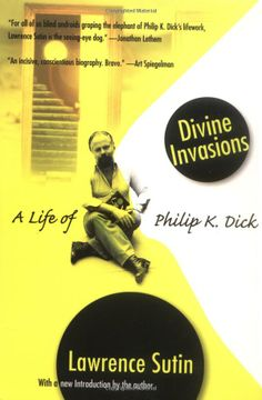Divine Invasions: A Life of Philip K. Dick: Lawrence Sutin