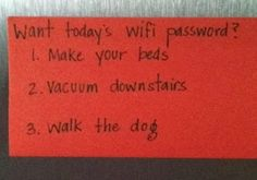 Kids! Want today's wifi password? Do your chores! Genius!