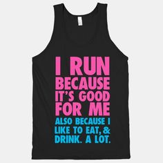 The thing is....I don't run....but if I did I would wear this shirt while running.