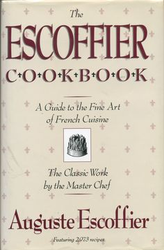 Escoffier Cookbook by master French chef Auguste Escoffier, 1846-1935...mine is a 1975 edition