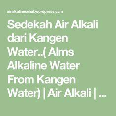 Sedekah Air Alkali dari Kangen Water..( Alms Alkaline Water From Kangen Water) | Air Alkali | Antioksidan Tinggi | Micro Clustered | Air Terapi | HEALTHY WATER