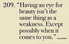 Having an eye for beauty isn't the same thing as a weakness. Except possibly when it comes to you //<3