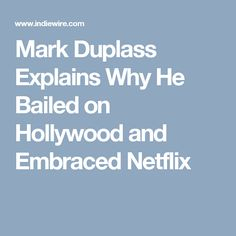 Mark Duplass Explains Why He Bailed on Hollywood and Embraced Netflix