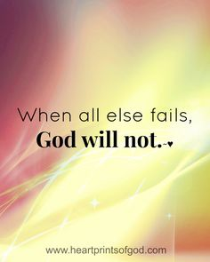 When all else fails, God will not...more at http://quote-cp.tumblr.com  #God
