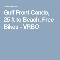 Gulf Front Condo, 25 ft to Beach, Free Bikes - VRBO