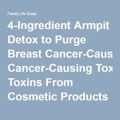 4-Ingredient Armpit Detox to Purge Breast Cancer-Causing Toxins From Cosmetic Products