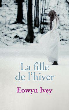 Eowyn Ivey  La fille de l'hiver  Couverture: dpcom.fr  © Patty Maher / Arcangel Images