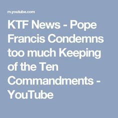 KTF News - Pope Francis Condemns too much Keeping of the Ten Commandments - YouTube