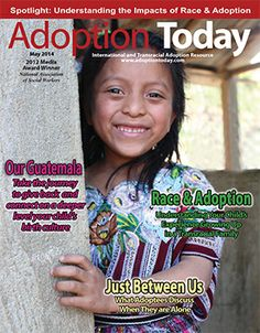 Follow the journey to Guatemala with Adoption Today! Plus, get an inside look at Race & Adoption. Read more at www.adoptinfo.net.