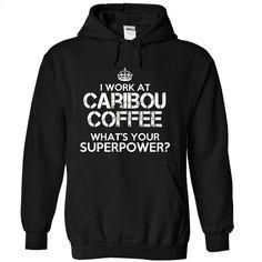 Work at Caribou Coffee Superpower Tee T Shirt, Hoodie, Sweatshirts - shirt design #hoodie #style
