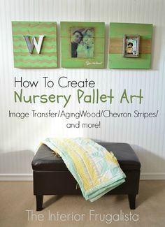 Tutorial on How To Create Nursery Pallet Art using image transfers, aging wood, painting chevron stripes, creating a cute photo frame and more!
