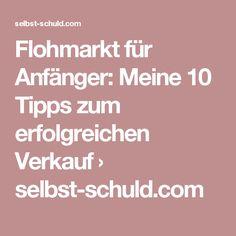 Flohmarkt für Anfänger: Meine 10 Tipps zum erfolgreichen Verkauf › selbst-schuld.com