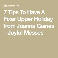 7 Tips To Have A Fixer Upper Holiday from Joanna Gaines – Joyful Messes