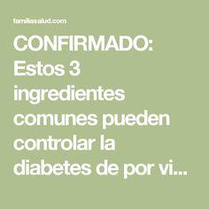 CONFIRMADO: Estos 3 ingredientes comunes pueden controlar la diabetes de por vida, Buenisimo. - FamiliaSalud.com