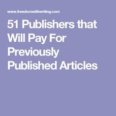 51 Publishers that Will Pay For Previously Published Articles